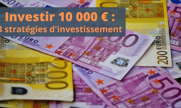 Investir 10 000 euros : 3 stratégies d'investissement